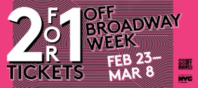 2 for 1 Off Broadway Tickets: Feb 23 – Mar 8 2015